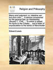 Mercy and Judgment; Or, Intestine War But Soon Over: A Sermon Occasioned by the General Fast; On Wednesday January 7, 1746. ... to Which Is Added, an Hymn to the Creator ... and a Letter of Expostulation to the Ladies of Manchester by Edward Lewis (Paperback / softback, 2010)