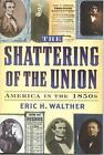 The American Crisis Series Books on the Civil War Era: The Shattering of the Union : America in the 1850s No. 14 by Eric H. Walther (2003, Book, Other)