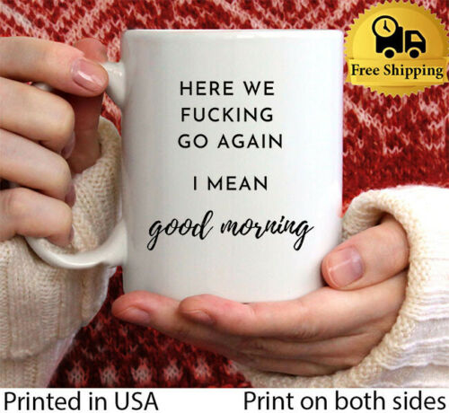 Here We F#cking Go Again I Mean Good Morning Coffee Mug Funny Gift for Worker...
