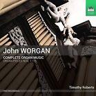 John Worgan: Complete Organ Music (CD, Jan-2016, Toccata Classics)