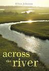 Across the River by Ellen Johnson (Hardback, 2011)