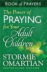 The Power of Praying® for Your Adult Children : Book of Prayers by Stormie Omartian (2014, Paperback)