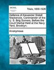 Defence of Alexander Slidell MacKenzie, Commander of the U. S. Brig Somers, Before the Court Martial Held at the Navy Yard, Brooklyn. by Anonymous (Paperback / softback, 2012)