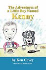 The Adventures of a Little Boy Named Kenny by Ken Covey (Paperback / softback, 2008)