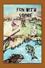 Fun With Sophie by Louise Lefler Fry (Paperback, 2011)