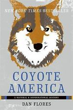 Coyote America : A Natural and Supernatural History by Dan Flores (2017, Paperback)