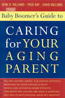 The Baby Boomers Guide to Caring for Your Aging Parent by David Williams, Gene B. Williams, Patie Kay (Paperback, 2005)