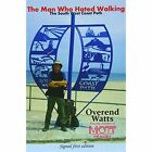 The Man Who Hated Walking: The South West Coast Path by Overend Watts (Paperback, 2013)