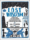 Lost Wisdom: A Celebration of Traditional Knowledge from Foraging and Festivals to Seafring and Smoke Signals by Paul Jenner, Una McGovern (Paperback, 2010)