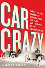 Car Crazy: The Battle for Supremacy Between Ford and Olds and the Dawn of the Automobile Age by G. Wayne Miller (Hardback, 2015)