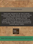English Examples of the Latine Syntaxis, Or, the Rules of the Latine Syntaxis Exemplefied in English Sentences, Framed to the Construction of Those Rules in Order to the Bringing of Learners to a More Clear Understanding of Those Rules (1692) by William Walker (Paperback / softback, 2011)