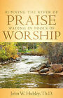 Running the River of Praise, Wading in Pools of Worship by John W Hubley (Paperback / softback, 2006)