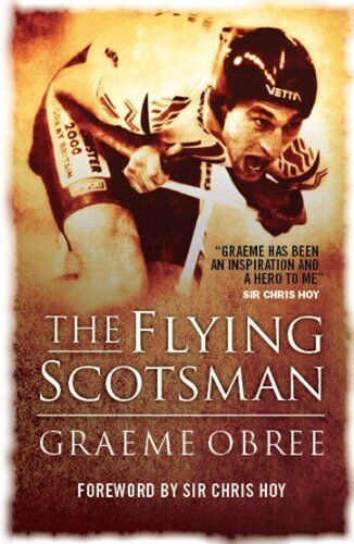1 of 1 - The Flying Scotsman: The Graeme Obree Story By Graeme Obree