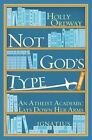 Not God's Type: An Atheist Academic Lays Down Her Arms by Holly Ordway (Paperback, 2014)