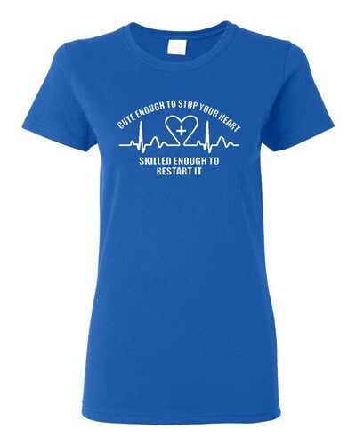 Ladies Cute Enough To Stop Your Heart Skilled Enough To Restart It T-Shirt Tee