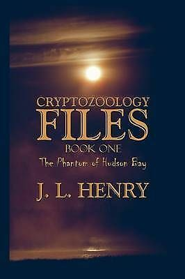 1 of 1 - Cryptozoology Files: Book One: The Phantom of Hudson Bay by J. L. Henry