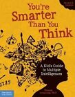 You're Smarter Than You Think: A Kid's Guide to Multiple Intelligences by Thomas Armstrong (Paperback, 2014)