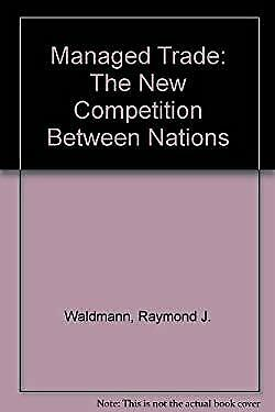 Managed Trade : The New Competition Between Nations by Waldmann, Raymond J.