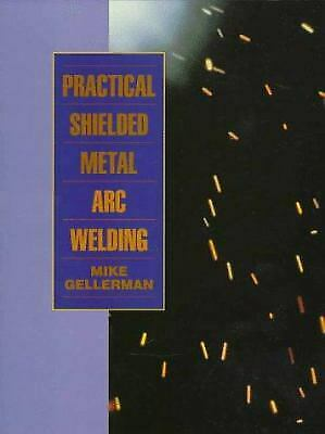 Practical Shielded Metal Arc Welding Paperback Mike Gellerman