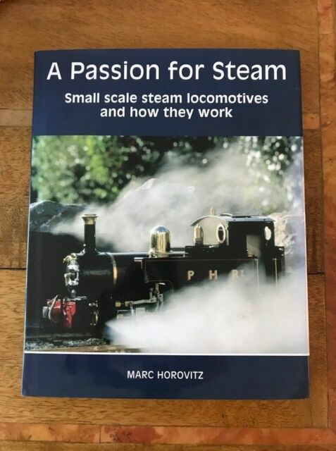 A Passion for Steam Small Scale Steam Locomotives & How They Work Mark Horovitz