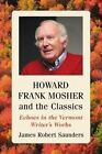 Howard Frank Mosher and the Classics: Echoes in the Vermont Writer's Works by James Robert Saunders (Paperback / softback, 2014)