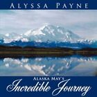 Alaska May's Incredible Journey 9781425964535 by Alyssa Payne Paperback