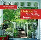 Outside the Not So Big House: Creating the Landscape of Home by Julie Moir Messervy, Sarah Susanka (Hardback, 2006)