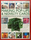 The Illustrated Step-by-Step Guide to Making Pop-Ups & Novelty Cards: A Masterclass in the Art of Paper Engineering by Ann R. Montanaro, Trish Phillips (Paperback, 2013)
