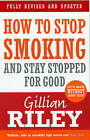 How to Stop Smoking and Stay Stopped for Good by Gillian Riley (Paperback, 2007)