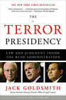 The Terror Presidency: Law and Judgment Inside the Bush Administration by Jack L. Goldsmith (Paperback, 2009)