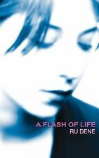 A Flash of Life by Ru Dene (2005, Paperback)
