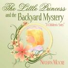Little Princess and The Backyard Mystery a Children's Story 9781606108055