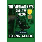 The Vietnam Vets Amputee Group 9781434371638 by Glenn Allen Book