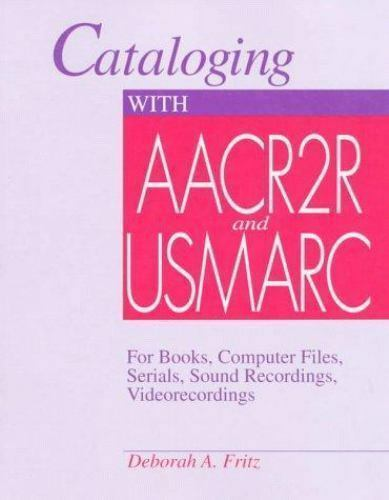 Cataloging with AACR2R and USMARC: For Books, Computer Files, Serials, Sound Rec