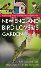 New England Bird-Lover's Garden: Attracting Birds with Plants and Flowers by Randi Minetor (Paperback, 2016)