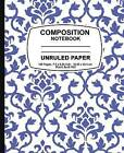 Composition Notebook Unruled Paper: Purple Damask Design, Unruled Composition Notebook, 7.5 X 9.25, 160 Pages for for School / Teacher / Office / Student Composition Book by Unruled Composition Notebook (Paperback / softback, 2016)
