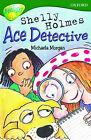 Oxford Reading Tree: Stage 12: TreeTops: Shelley Holmes, Ace Detective: Shelley Holmes, Ace Detective by Michaela Morgan (Paperback, 1999)