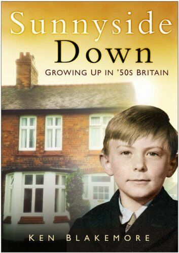 Sunnyside Down: Growing Up in 50's Britain (In Old Photographs) By Ken Blakemor