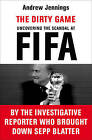 The Dirty Game: Uncovering the Scandal at FIFA by Andrew Jennings (Paperback, 2015)
