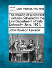 The Making of a Contract: Lectures Delivered in the Law Department of Yale University, June, 1901. by John Davison Lawson (Paperback / softback, 2010)