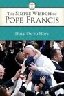 Hold on to Hope: The Simple Wisdom of Pope Francis by Usccb / United States Conference of Catholic Bishops (Paperback / softback, 2013)