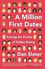 A Million First Dates: Solving the Puzzle of Online Dating by Dan Slater (Paperback / softback, 2014)