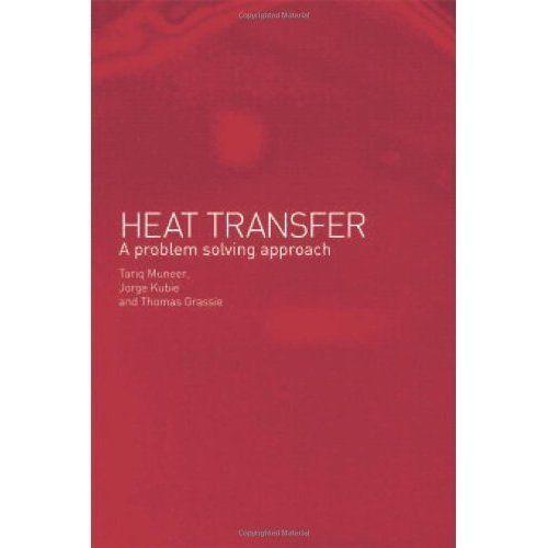 Heat Transfer: A Problem Solving Approach by Jorge, Kubie, Muneer, Tariq, Thoma