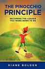 The Pinocchio Principle: Becoming the Leader You Were Born to Be by Diane M Bolden (Paperback / softback, 2011)