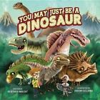 You May Just Be a Dinosaur by Heather Macht (Hardback, 2015)