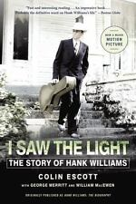 I Saw the Light : The Story of Hank Williams by George Merritt, William MacEwen and Colin Escott (2015, Paperback)