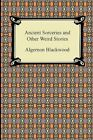 Ancient Sorceries and Other Weird Stories by Algernon Blackwood (Paperback / softback, 2009)