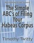The Simple ABC's of Filing Your Habeas Corpus by Timothy Twitty (Paperback / softback, 2011)