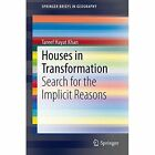 Houses in Transformation: Search for the Implicit Reasons by Tareef Hayat Khan (Paperback, 2013)