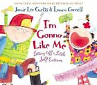 I'm Gonna Like ME: Letting off a Little Self-Esteem by Jamie Lee Curtis (Hardback, 2003)